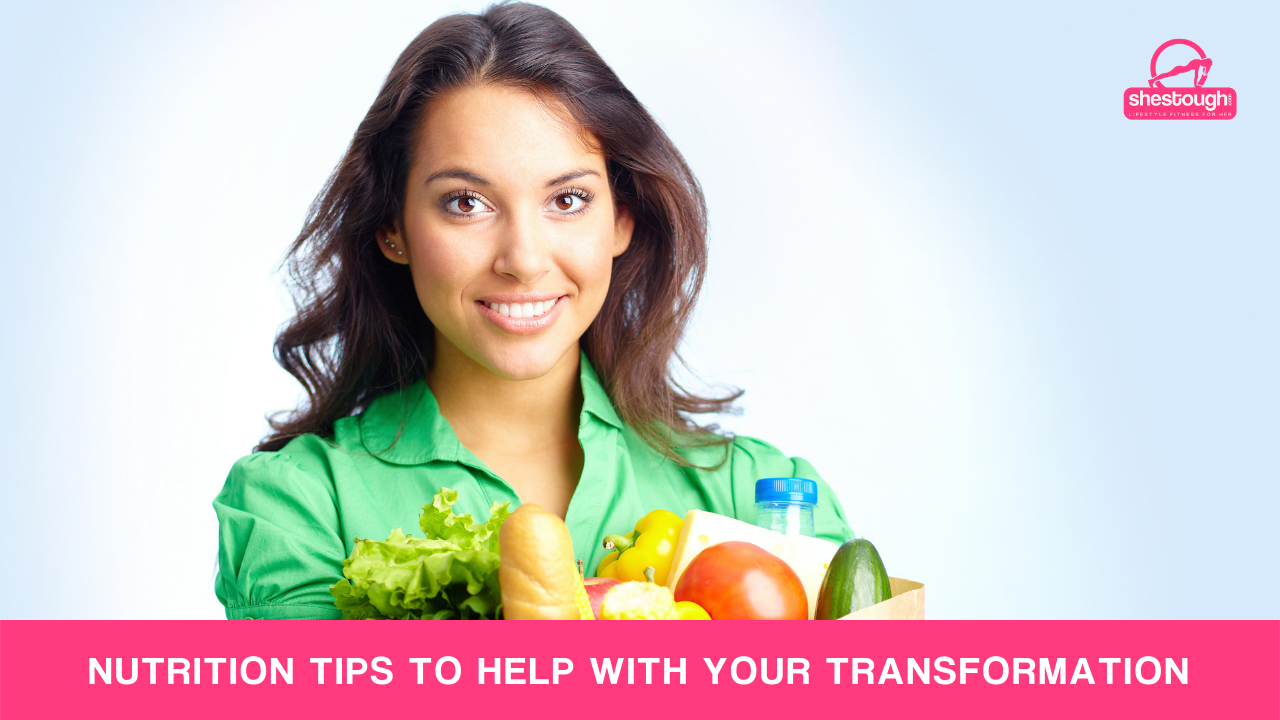 NUTRITION TIPS TO HELP WITH YOUR TRANSFORMATION